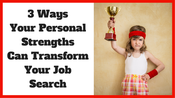 3 Ways Your Personal Strengths Can Transform Your Job Search