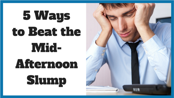 5 Ways to Beat the Mid-Afternoon Slump