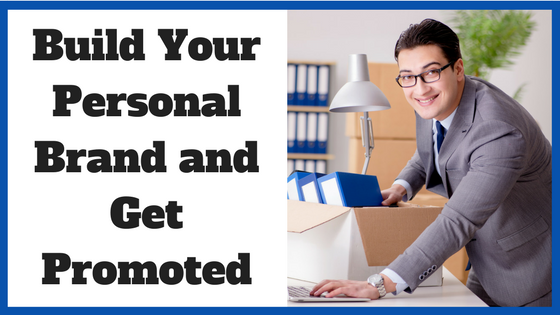 Build Your Personal Brand and Get Promoted
