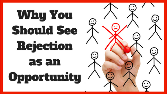 Why You Should See Rejection as an Opportunity