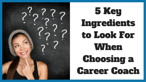 5 Key Ingredients to Look For When Choosing a Career Coach