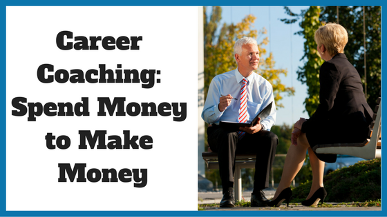Career Coaching: Spend Money to Make Money