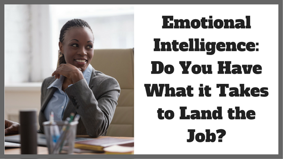 Emotional Intelligence: Do You Have What it Takes to Land the Job