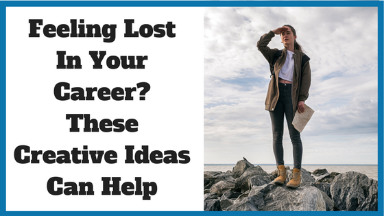 Feeling Lost In Your Career_ These Creative Ideas Might Help