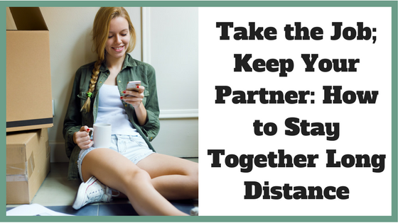 Take the Job; Keep Your Partner: How to Stay Together Long Distance