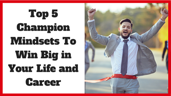 Top 5 Champion Mindsets That Will Make You Win Big In Life
