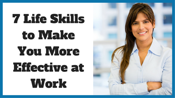 7 Life Skills to Make You More Effective at Work