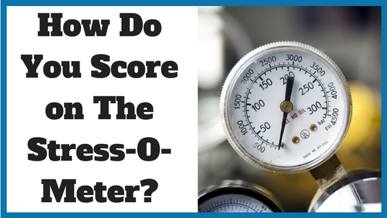 How Do You Score on The Stress-O-Meter_