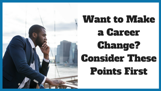 Want to Make a Career Change? Consider These Points First