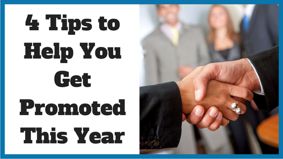 4 Tips to Help You Get Promoted This Year