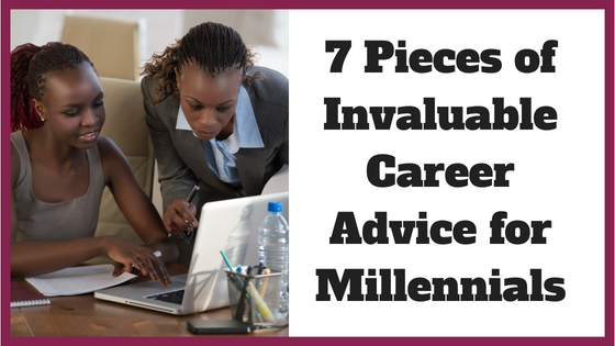 7 Pieces of Invaluable Career Advice for Millennials