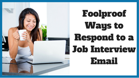 Foolproof Ways to Respond to a Job Interview Email