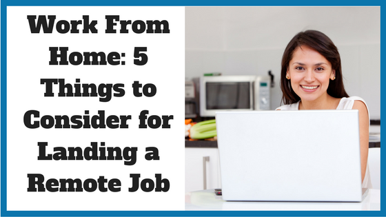 Work From Home: 5 Things to Consider for Landing a Remote Job