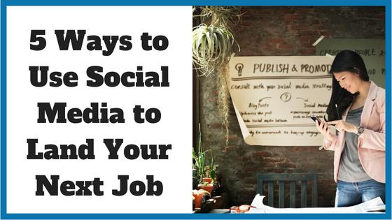 5 Ways to Use Social Media to Land Your Next Job