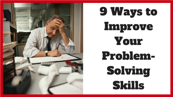 9 Ways to Improve Your Problem-Solving Skills