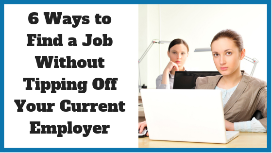 6 Ways to Find a Job Without Tipping Off Your Current Employer