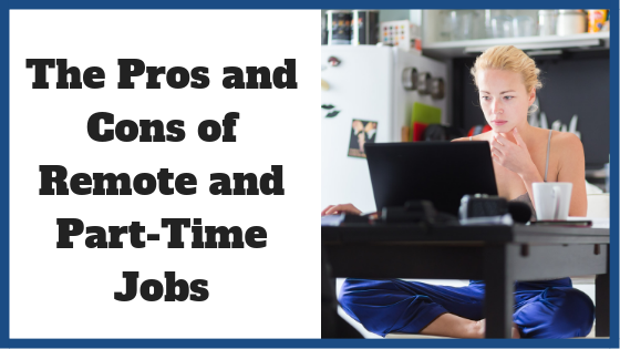 The Pros and Cons of Remote and Part-Time Jobs